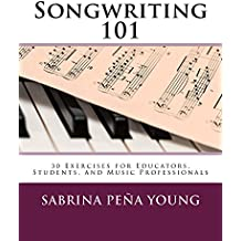 Songwriting 101: 30 Exercises for Educators, Students, and Music Professionals (English Edition)