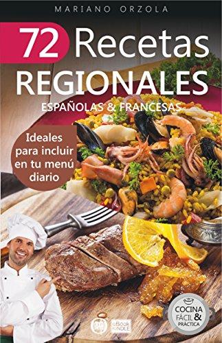 72 RECETAS REGIONALES ESPAÑOLAS & FRANCESAS: Ideales para incluir en tu menú diario (Colección
