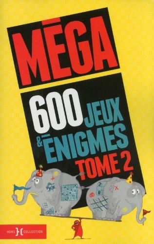 Méga 600 jeux et énigmes : Tome 2