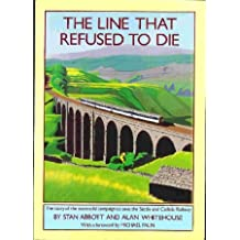 The Line That Refused To Die The Story Of The Successful Camaign To Save The Settle And Carlisle Railway