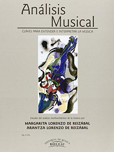 Análisis Musical. Claves para entender e interpretar la música: Estudio del análisis morfosintáctico de la música por Margarita Lorenzo de Reizábal