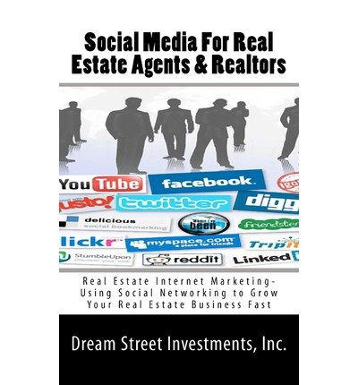 [(Social Media for Real Estate Agents & Realtors: Real Estate Internet Marketing- Using Social Networking to Grow Your Real Estate Business Fast )] [Author: Inc Dream Street Investments] [Dec-2010]