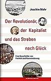 Der Revolutionär, der Kapitalist und das Streben nach Glück: Eine Geschichte von Freiheit und Auswanderung