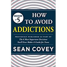 "Decision #5: How to Avoid Addictions: Previously published as part of ""The 6 Most Important Decisions You'll Ever Make"" (English Edition)"