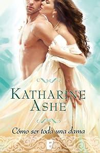 Cómo ser toda una dama par Katharine Ashe