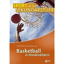 Basketball in Stundenbildern (Sport in der Sekundarstufe)