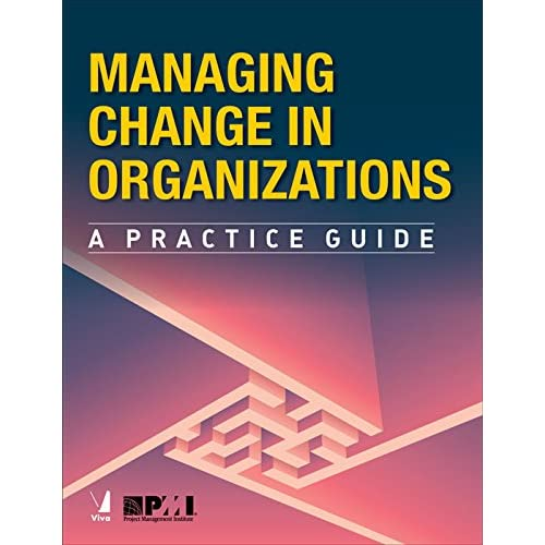Managing Change in Organizations: A Practice Guide [Paperback] [Jan 01, 2018] PMI