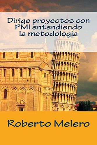 Dirige proyectos con PMI entendiendo la metodologia: Introducción a los conceptos del PMI de forma amigable