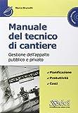 Manuale del tecnico di cantiere. Gestione dell'appalto pubblico e privato. Con CD-ROM