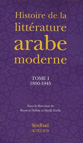 Histoire de la littérature arabe moderne : Tome 1, 1800-1945