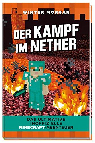 Der Kampf im Nether: Das ultimative inoffizielle Minecraft-Abenteuer