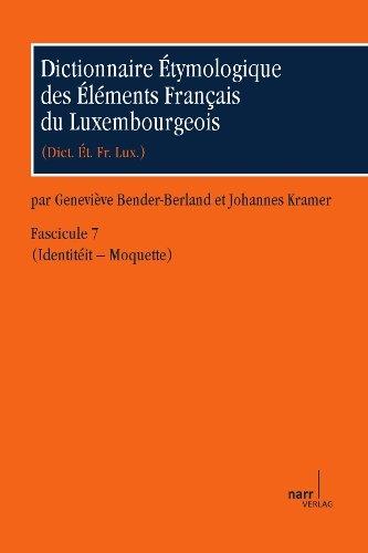 Dictionnaire étymologique des élements francais du luxembourgeois (Dict. Ét. Fr. lux.). Fascicules 1-10 / Dictionnaire Étymologique des Éléments ... Fascicule 7 (Identitéit - Moquette)