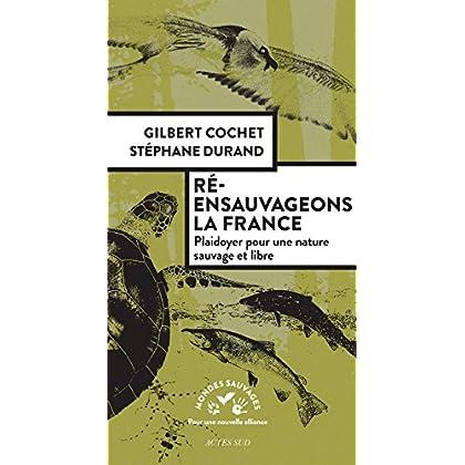 Ré-ensauvageons la France: Plaidoyer pour une nature sauvage et libre (Mondes sauvages)