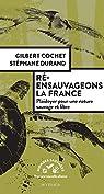Ré-ensauvageons la France: Plaidoyer pour une nature sauvage et libre par Cochet