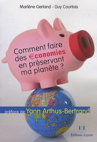Comment faire des économies en préservant ma planète ? par Marlène Gerland, Guy Courtois