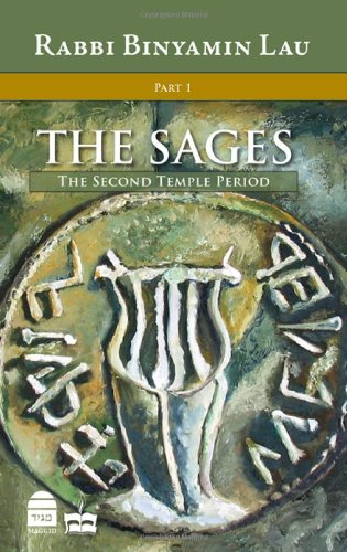 The Sages: The Second Temple Period; Character, Context & Creativity: 1 di Binyamin Lau