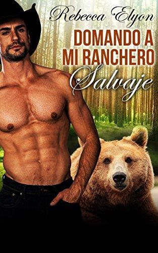 ROMANCE: ROMANCE DE TRANSFORMACIONES BBW: Domando a mi ranchero salvaje. (Romance de vaqueros del oeste) (Nueva ficción contemporánea para adultos) por Rebecca Elyon