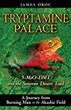 Tryptamine Palace: 5-MeO-DMT and the Bufo alvarius Toad: A Journey from Burning Man to the Akashic Field: 5-MeO-DMT and the Bufo Alvarius Toad