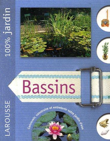 Bassins : Le guide indispensable pour concevoir, construire et entretenir bassins, jardins d'eau et fontaines