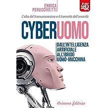 Cyberuomo. Dall'intelligenza artificiale all'ibrido uomo-macchina. L'alba del transumanesimo e il tramonto dell'umanità