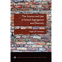 The Science and Law of School Segregation and Diversity (American Psychology-Law Society Series)
