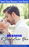 Because I Just Love You Romance: A Clean Romance Book Collection