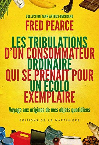Les Tribulations d'un consommateur ordinaire qui se prenait pour un écolo exemplaire par Fred Pearce, Yann Arthus-Bertrand