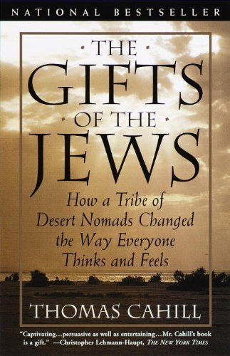 The Gifts of the Jews: How a Tribe of Desert Nomads Changed the Way Everyone Thinks and Feels (Hinges of History) by Cahill, Thomas (1999) Paperback