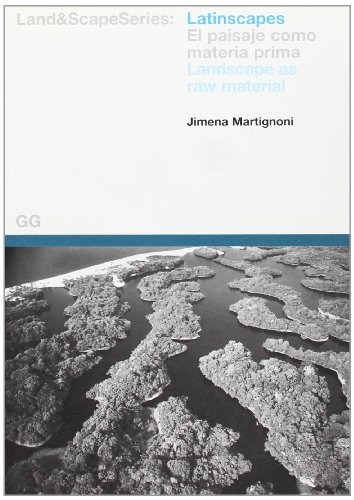 Latinscapes: El paisaje como materia prima: Landscape as a Raw Material (Land And Scape (gili))