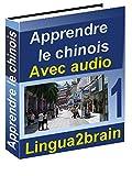 Apprendre le chinois: Méthode de langue pour apprendre le chinois (avec audio) (cours de chinois t. 1)