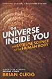 The Universe Inside You: The Extreme Science of The Human Body