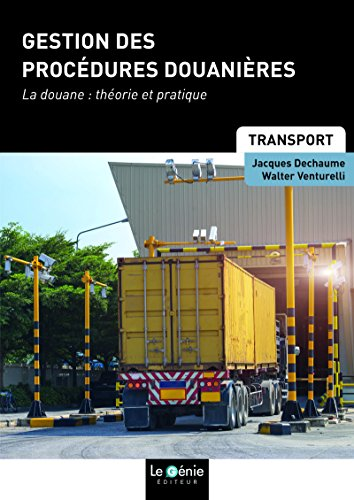 Gestion des procédures douanières: La douane : théorie et pratique par Walter Venturelli