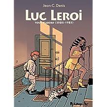 Luc Leroi - L'Intégrale 1 (Tout d'abord 1980-1986): Luc Leroi déménage un peu - Luc Leroi contre les forces du mal - Luc Leroi remonte la pente