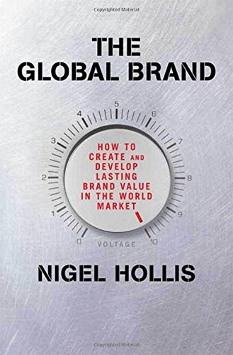 The Global Brand: How to Create and Develop Lasting Brand Value in the World Market by Nigel Hollis (2008-09-30)