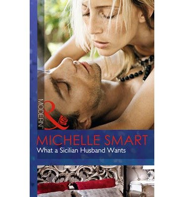 [(What a Sicilian Husband Wants)] [ By (author) Michelle Smart ] [March, 2014]
