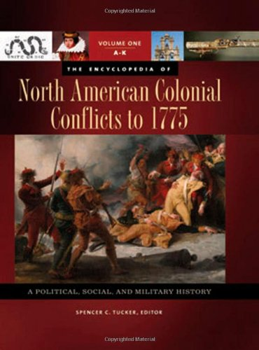 The Encyclopedia of North American Colonial Conflicts to 1775 [3 Volumes]: A Political, Social, and Military History - Wars Indian American