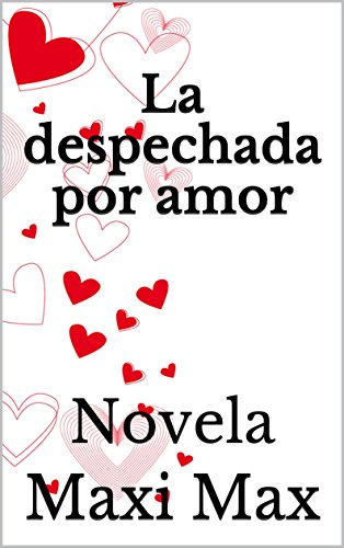 La despechada por amor: Novela