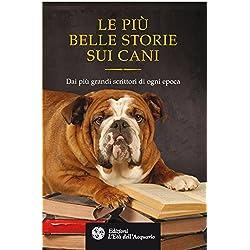 Le più belle storie sui cani: Dai più grandi scrittori di ogni epoca (Altrimondi)
