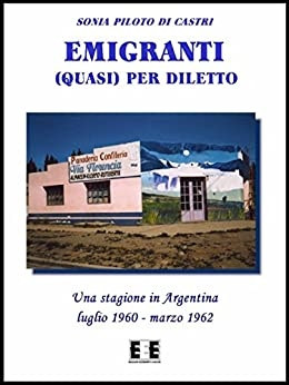 Emigranti (quasi) per diletto: 2 (Esperienze e Testimonianze) (Italian Edition) by [Sonia Piloto di Castri]