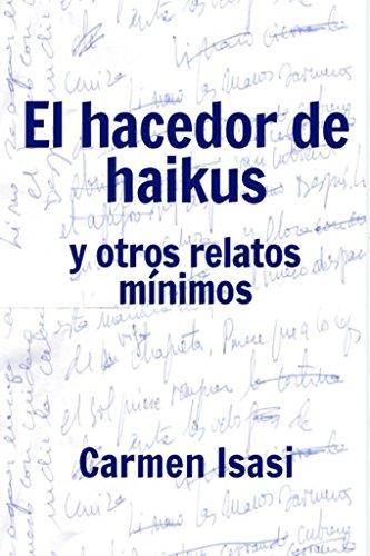 El hacedor de haikus: y otros relatos mínimos por Carmen Isasi