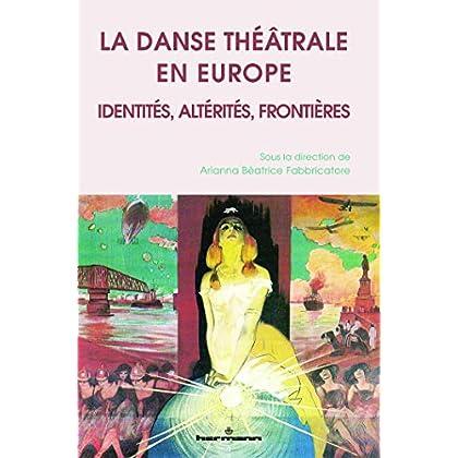 La danse théâtrale en Europe: Identités, altérités, frontières