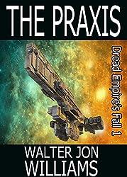 The Praxis (Author's Preferred Edition) (Dread Empire's Fall Book 1)