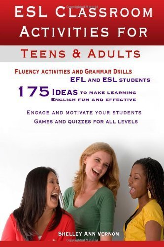 ESL Classroom Activities for Teens and Adults: ESL games, fluency activities and grammar drills for EFL and ESL students. by Shelley Ann Vernon (2012-07-09)