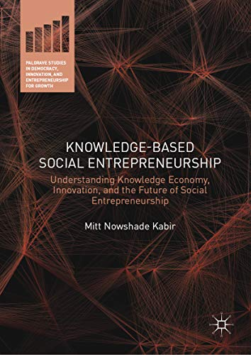 Knowledge-Based Social Entrepreneurship: Understanding Knowledge Economy, Innovation, and the Future of Social Entrepreneurship (Palgrave Studies in Democracy, ... for Growth) (English Edition) - Approach Mitt