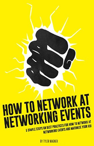 How To Network At Networking Events: 5 Simple Steps On Best Practices For How To