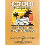 RETIRED & ON THE RUN SO THE KIDS CAN'T FIND US! 2020 CAMPING TRAVEL JOURNAL & MAINTENANCE LOG: A Great Gift for any…