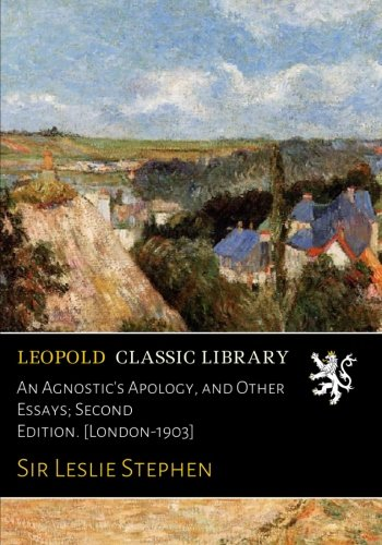 An Agnostic's Apology, and Other Essays; Second Edition. [London-1903] por Sir Leslie Stephen