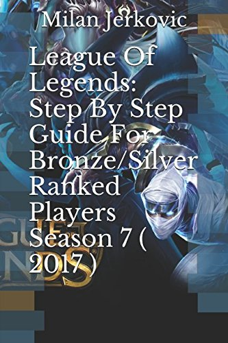 Price comparison product image League Of Legends: Step By Step Guide For Bronze / Silver Ranked Players Season 7 ( 2017 )