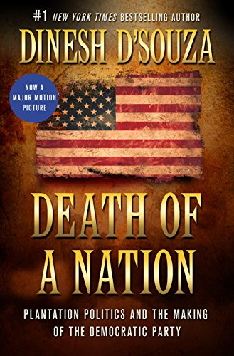 Death of a Nation: Plantation Politics and the Making of the Democratic Party por Dinesh D'Souza