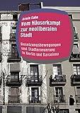 Vom Häuserkampf zur neoliberalen Stadt: Besetzungsbewegungen in Berlin und Barcelona (Raumproduktionen: Theorie und gesellschaftliche Praxis) - Armin Kuhn